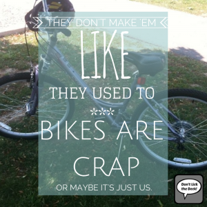 They don't make bikes like they used to. Or maybe it's just us.